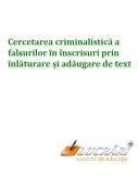 Cercetarea criminalistica a falsurilor in inscrisuri prin inlaturare si adaugare de text
