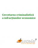 Cercetarea criminalistica a infractiunilor economice