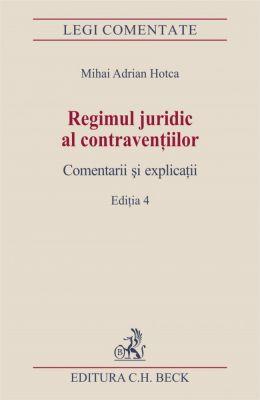 Regimul juridic al contraventiilor. Comentarii si explicatii