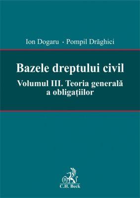 Bazele dreptului civil. Volumul III. Teoria generala a obligatiilor