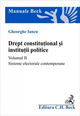 Drept constitutional si institutii politice. Volumul II. Sisteme electorale contemporane