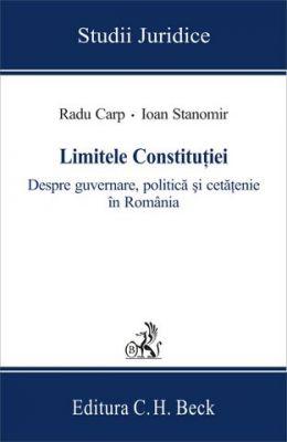 Limitele Constitutiei. Despre guvernare, politica si cetatenie in Romania