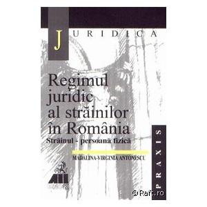 Regimul juridic al strainilor in Romania. Strainul - persoana fizica