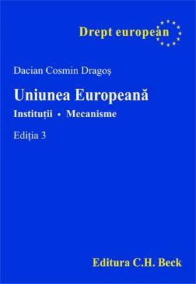 Uniunea Europeana. Institutii. Mecanisme. Editia 3