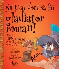 Nu ti-ai dori sa fii gladiator roman - chestii sangeroase pe care nu ai prefera sa nu le stii