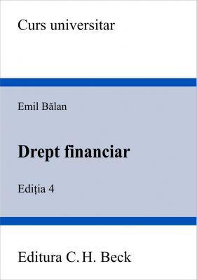 Drept financiar. Editia 4 (Balan Emil)