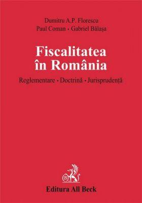 Fiscalitatea in Romania. Reglementare. Doctrina. Jurisprudenta (legat)