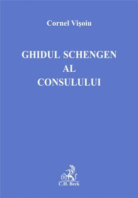 Ghidul Schengen al consulului (Visoiu Cornel)