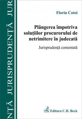 Plangerea impotriva solutiilor procurorului de netrimitere in judecata. Jurisprudenta comentata