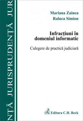 Infractiuni in domeniul informatic. Culegere de practica judiciara