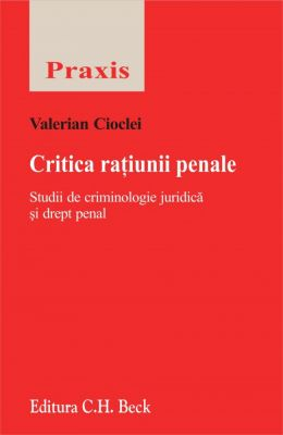 Critica ratiunii penale. Studii de criminologie juridica si drept penal