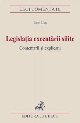 Legislatia executarii silite. Comentarii si explicatii