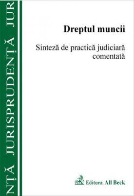 Dreptul muncii. Sinteza de practica judiciara comentata