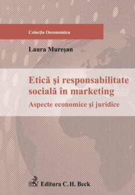Etica si responsabilitate sociala in marketing. Aspecte economice si juridice