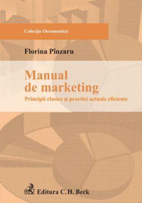 Manual de marketing: principii clasice si practici actuale eficiente