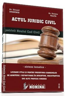 Actul juridic civil (potrivit Noului Cod civil). Sinteze tematice, 2012