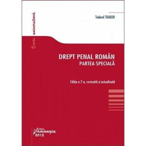 Drept penal roman - partea speciala | Editia a 7-a, revizuita si actualizata | Autor: Tudorel Toader