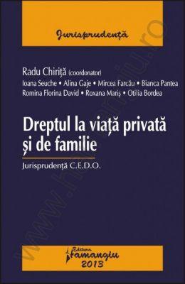 Dreptul la viata privata si de familie [Jurisprudenta C.E.D.O.] | Coordonator: Radu Chirita