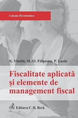 Fiscalitatea aplicata si elemente de management fiscal | Carte de: Vintila Nicoleta, Filipescu Maria-Oana, Lazar Paula