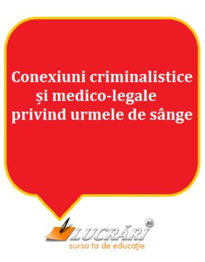 Conexiuni criminalistice si medico-legale privind urmele de sange