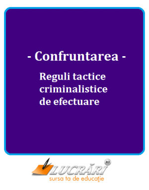 Confruntarea. Reguli tactice criminalistice de efectuare