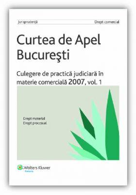 Culegere de practica judiciara in materie comerciala 2007, vol. I
