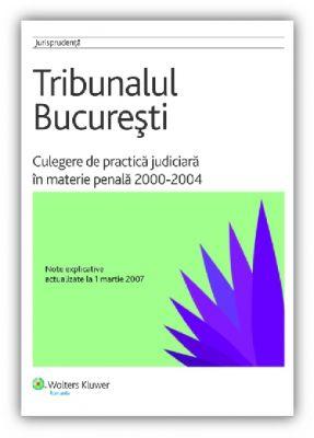Tribunalului Bucuresti - Culegere de practica judiciara in materie penala 2000 - 2004